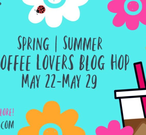 Spring | Summer Coffee Lovers Blog Hop 2020