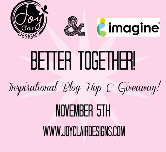 Better Together: Imagine & Joy Clair Designs Blog Hop